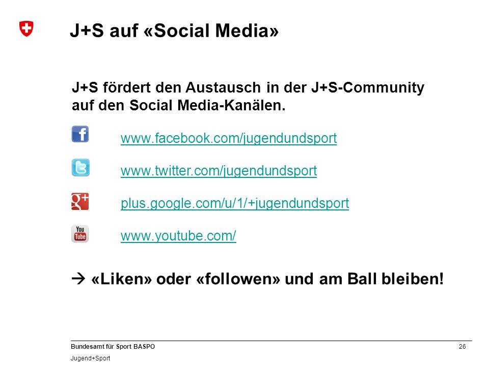 26 Bundesamt für Sport BASPO Jugend+Sport J+S fördert den Austausch in der J+S-Community auf den Social Media-Kanälen. www.facebook.com/jugendundsport
