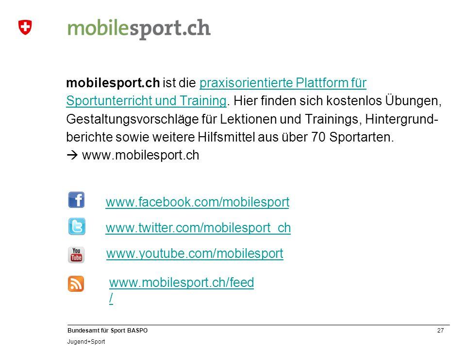 27 Bundesamt für Sport BASPO Jugend+Sport mobilesport.ch ist die praxisorientierte Plattform für Sportunterricht und Training. Hier finden sich kosten