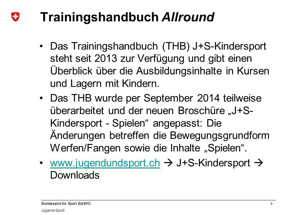 4 Bundesamt für Sport BASPO Jugend+Sport Trainingshandbuch Allround Das Trainingshandbuch (THB) J+S-Kindersport steht seit 2013 zur Verfügung und gibt