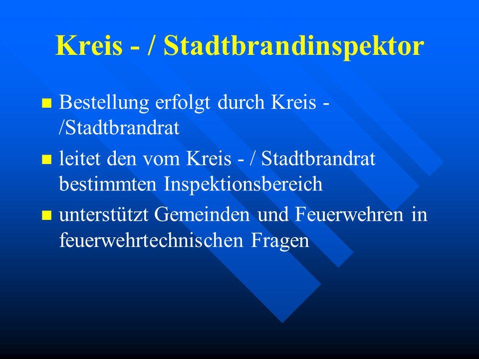 Kreis - / Stadtbrandrat steht an der Spitze im Landkreis / in kreisfreier Stadt wird alle sechs Jahre von den Kommandanten des betreffenden Gebietes g