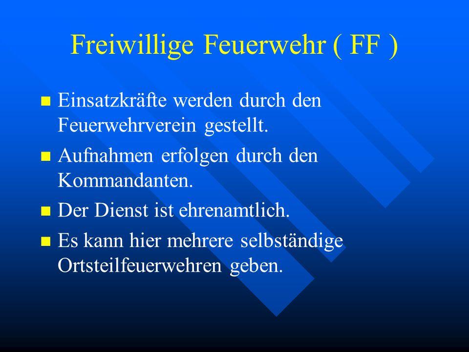 Freiwillige Feuerwehr ( FF ) Einsatzkräfte werden durch den Feuerwehrverein gestellt.