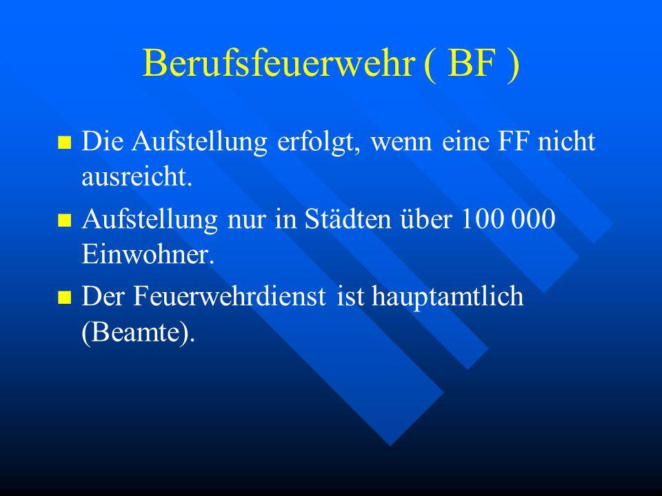 Berufsfeuerwehr ( BF ) Die Aufstellung erfolgt, wenn eine FF nicht ausreicht.
