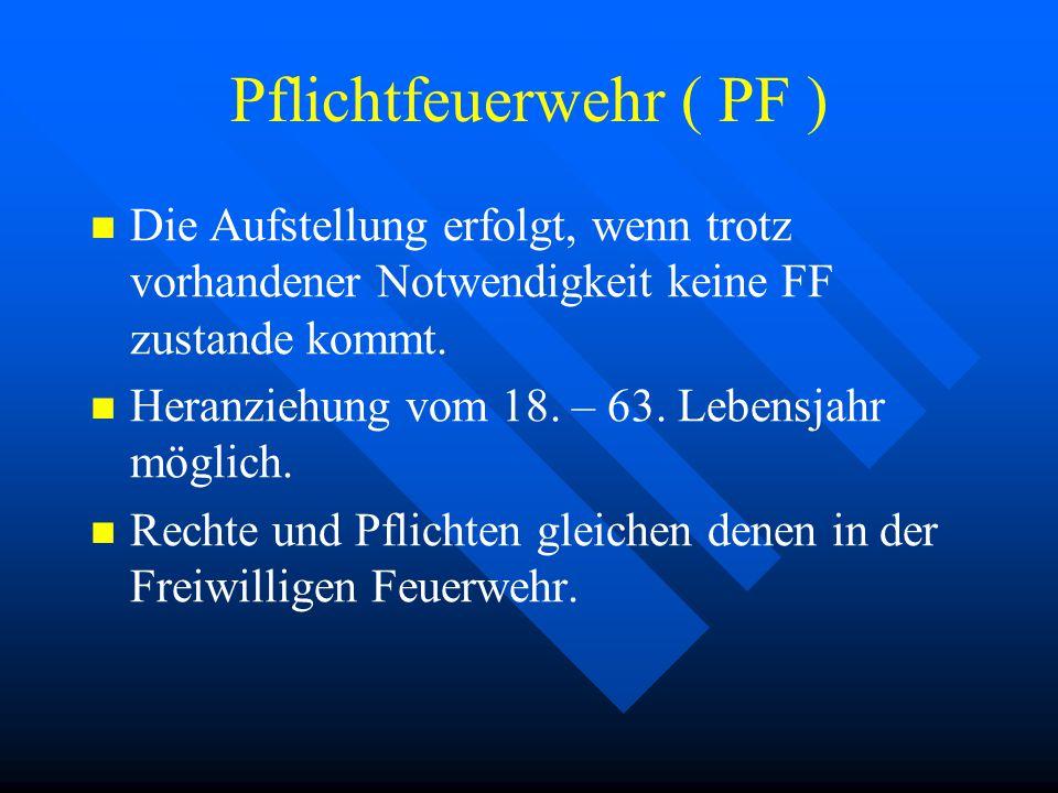 Pflichtfeuerwehr ( PF ) Die Aufstellung erfolgt, wenn trotz vorhandener Notwendigkeit keine FF zustande kommt.
