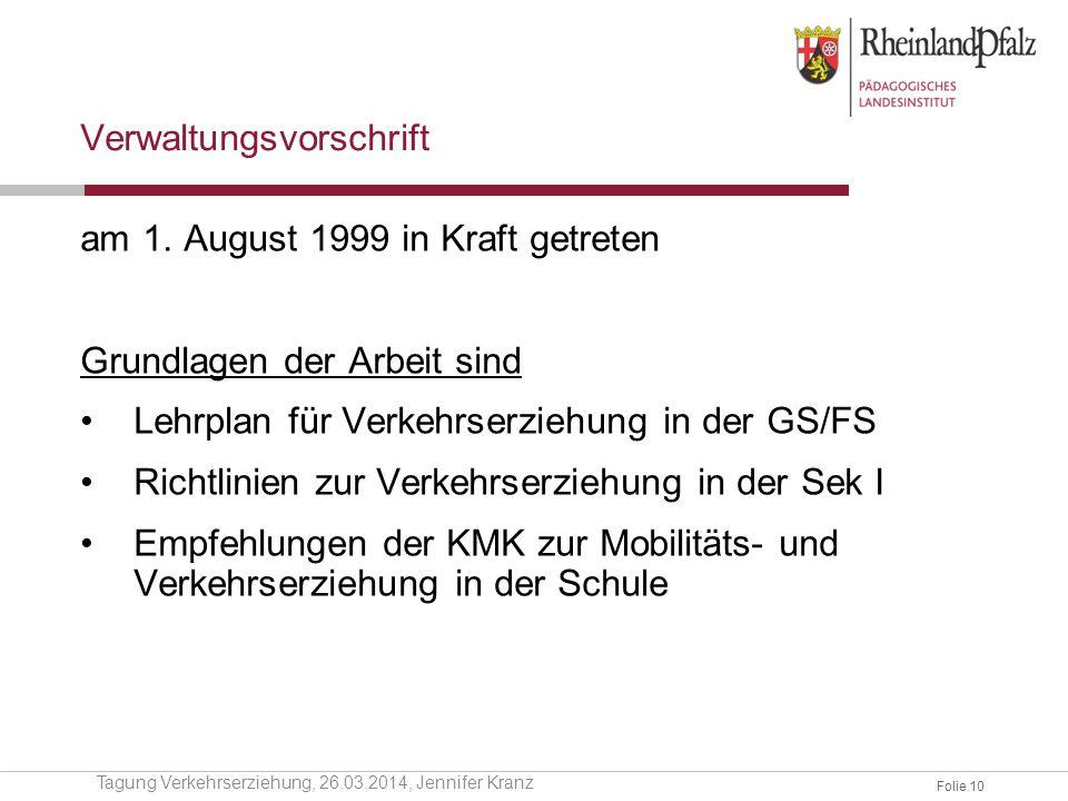 Folie 10 Verwaltungsvorschrift am 1. August 1999 in Kraft getreten Grundlagen der Arbeit sind Lehrplan für Verkehrserziehung in der GS/FS Richtlinien
