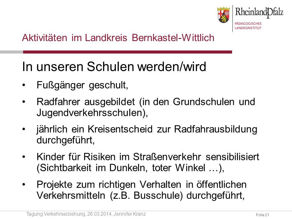 Folie 21 Aktivitäten im Landkreis Bernkastel-Wittlich In unseren Schulen werden/wird Fußgänger geschult, Radfahrer ausgebildet (in den Grundschulen un