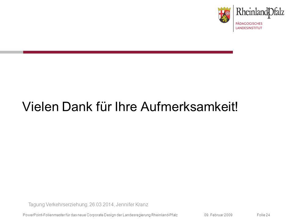 Folie 2409. Februar 2009PowerPoint-Folienmaster für das neue Corporate Design der Landesregierung Rheinland-Pfalz Vielen Dank für Ihre Aufmerksamkeit!