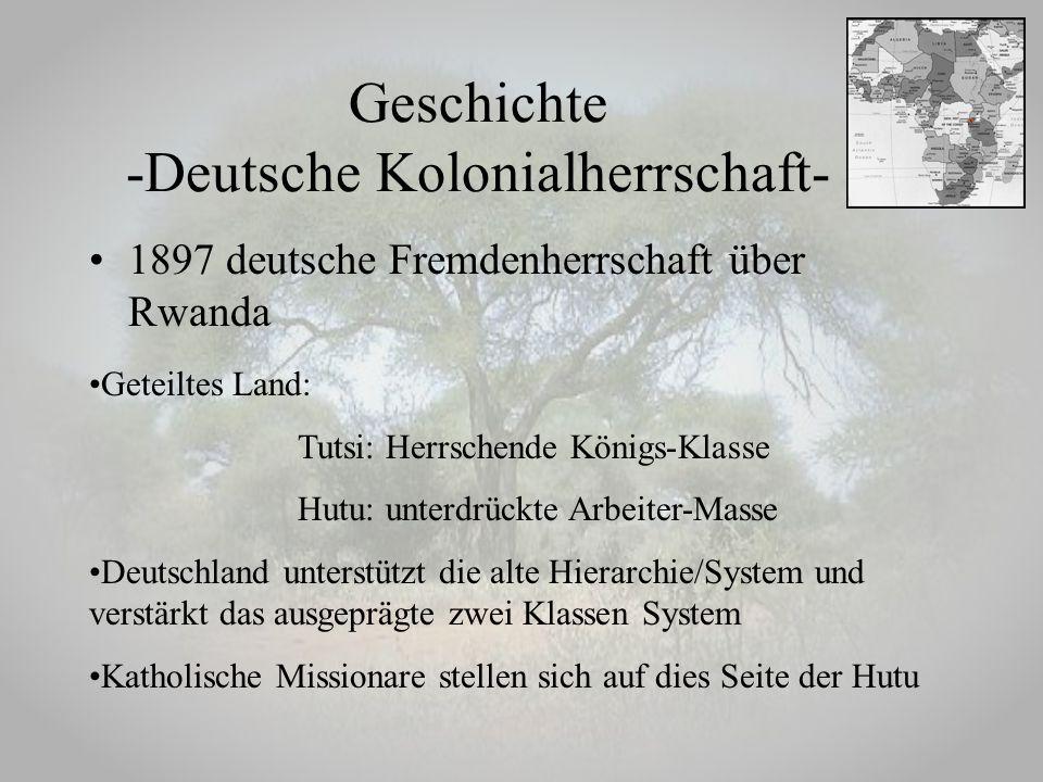 Geschichte -Deutsche Kolonialherrschaft- 1897 deutsche Fremdenherrschaft über Rwanda Geteiltes Land: Tutsi: Herrschende Königs-Klasse Hutu: unterdrück