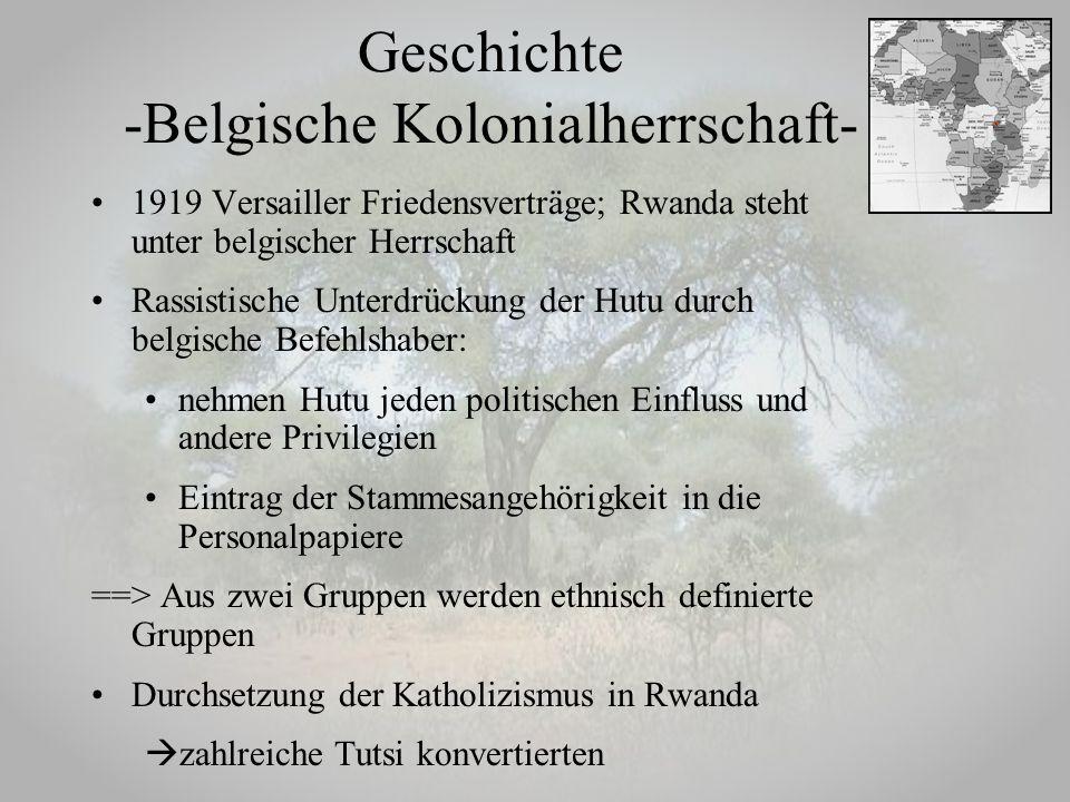Geschichte -Belgische Kolonialherrschaft- 1919 Versailler Friedensverträge; Rwanda steht unter belgischer Herrschaft Rassistische Unterdrückung der Hu