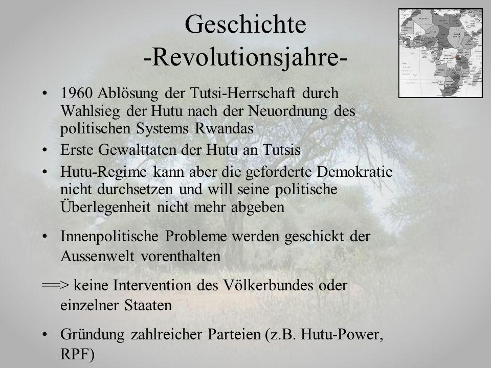 Geschichte -Revolutionsjahre- 1960 Ablösung der Tutsi-Herrschaft durch Wahlsieg der Hutu nach der Neuordnung des politischen Systems Rwandas Erste Gew