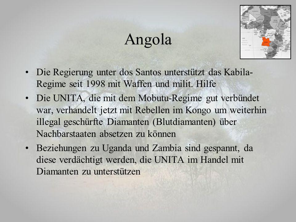 Angola Die Regierung unter dos Santos unterstützt das Kabila- Regime seit 1998 mit Waffen und milit. Hilfe Die UNITA, die mit dem Mobutu-Regime gut ve