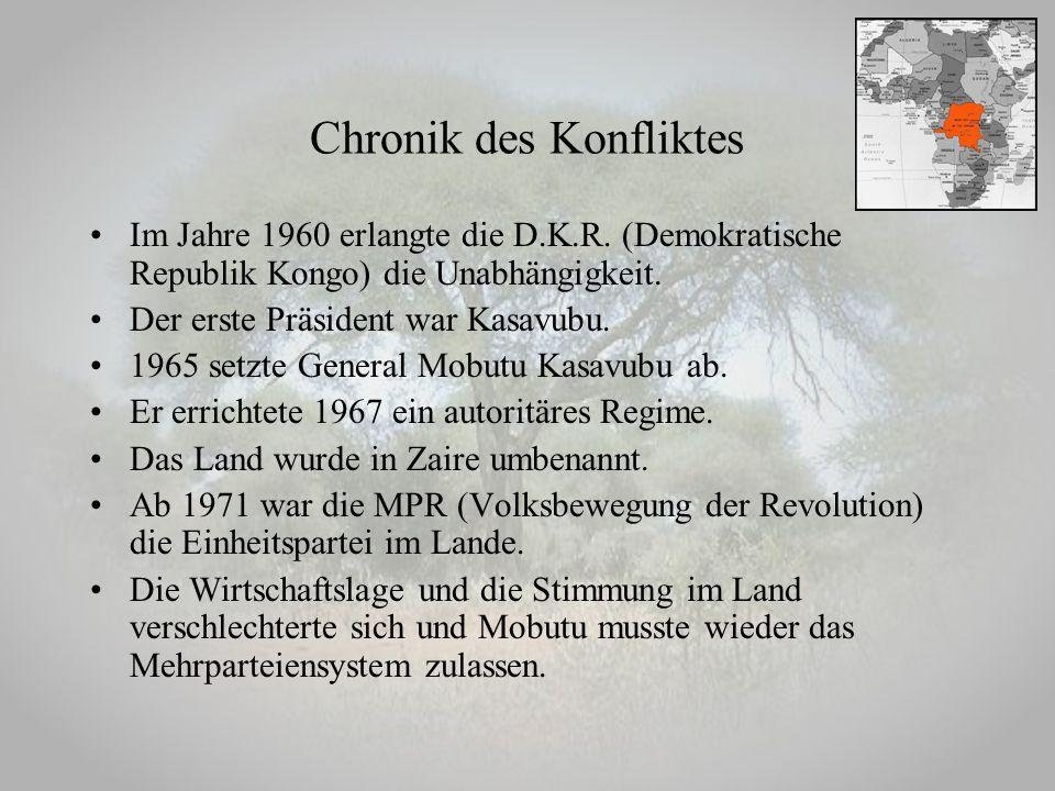 Chronik des Konfliktes Im Jahre 1960 erlangte die D.K.R. (Demokratische Republik Kongo) die Unabhängigkeit. Der erste Präsident war Kasavubu. 1965 set