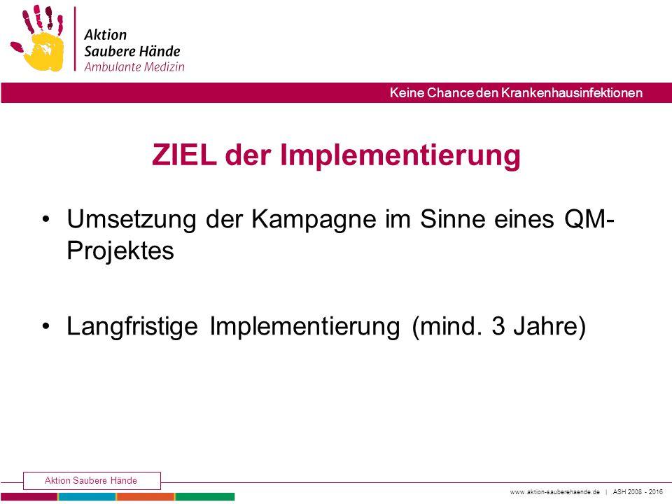 www.aktion-sauberehaende.de | ASH 2008 - 2016 Aktion Saubere Hände Keine Chance den Krankenhausinfektionen Umsetzung der Kampagne im Sinne eines QM- P