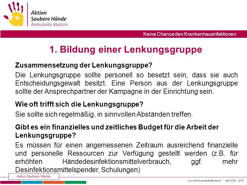 www.aktion-sauberehaende.de | ASH 2008 - 2016 Aktion Saubere Hände Keine Chance den Krankenhausinfektionen 1. Bildung einer Lenkungsgruppe Zusammenset