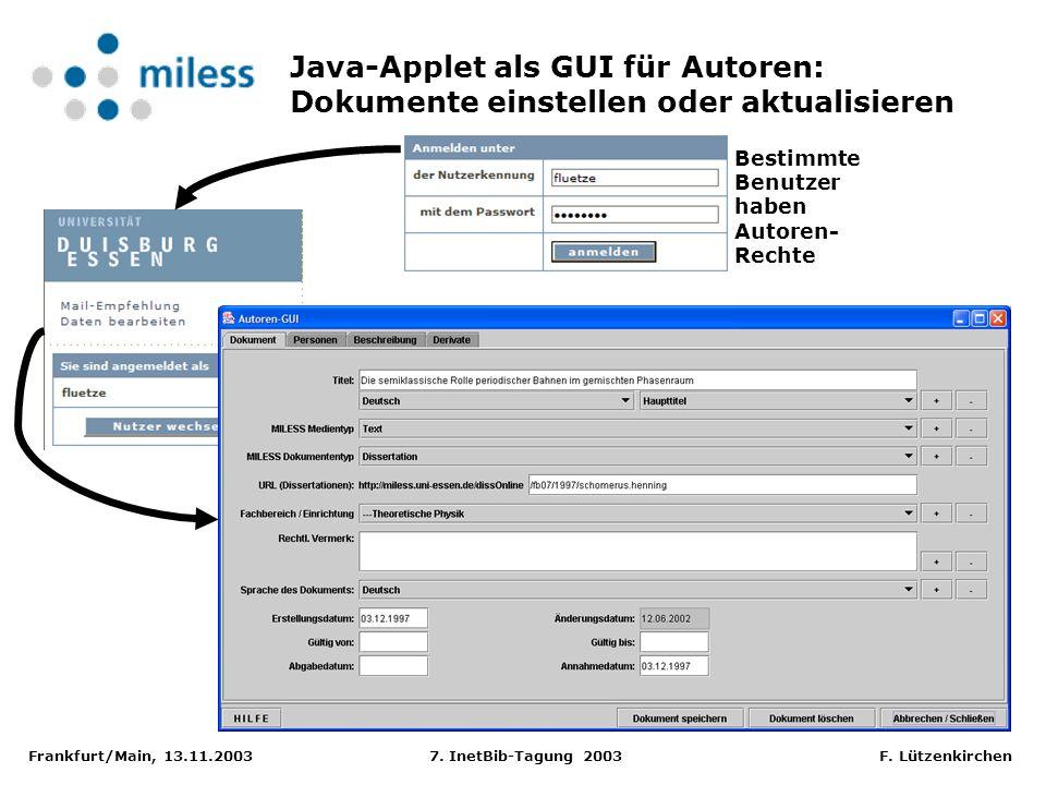 Frankfurt/Main, 13.11.2003 7. InetBib-Tagung 2003 F. Lützenkirchen Java-Applet als GUI für Autoren: Dokumente einstellen oder aktualisieren Bestimmte
