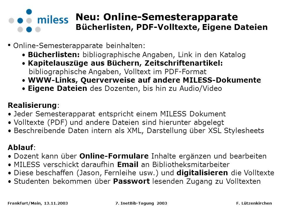 Frankfurt/Main, 13.11.2003 7. InetBib-Tagung 2003 F. Lützenkirchen Neu: Online-Semesterapparate Bücherlisten, PDF-Volltexte, Eigene Dateien Online-Sem