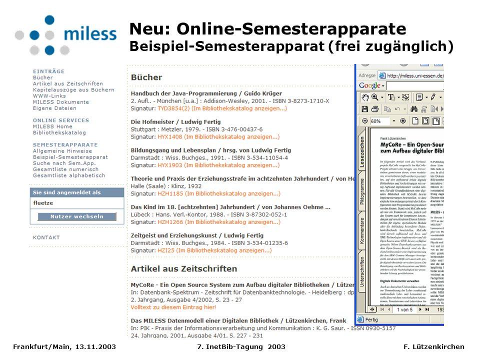 Frankfurt/Main, 13.11.2003 7. InetBib-Tagung 2003 F. Lützenkirchen Neu: Online-Semesterapparate Beispiel-Semesterapparat (frei zugänglich)