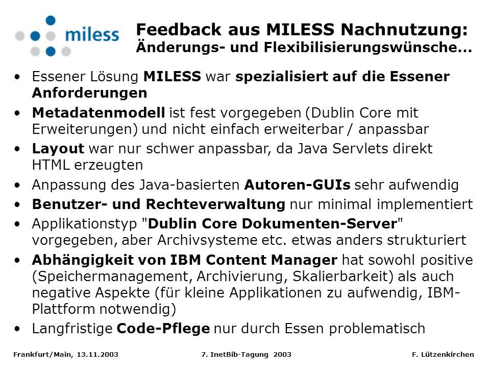 Frankfurt/Main, 13.11.2003 7. InetBib-Tagung 2003 F. Lützenkirchen Feedback aus MILESS Nachnutzung: Änderungs- und Flexibilisierungswünsche... Essener