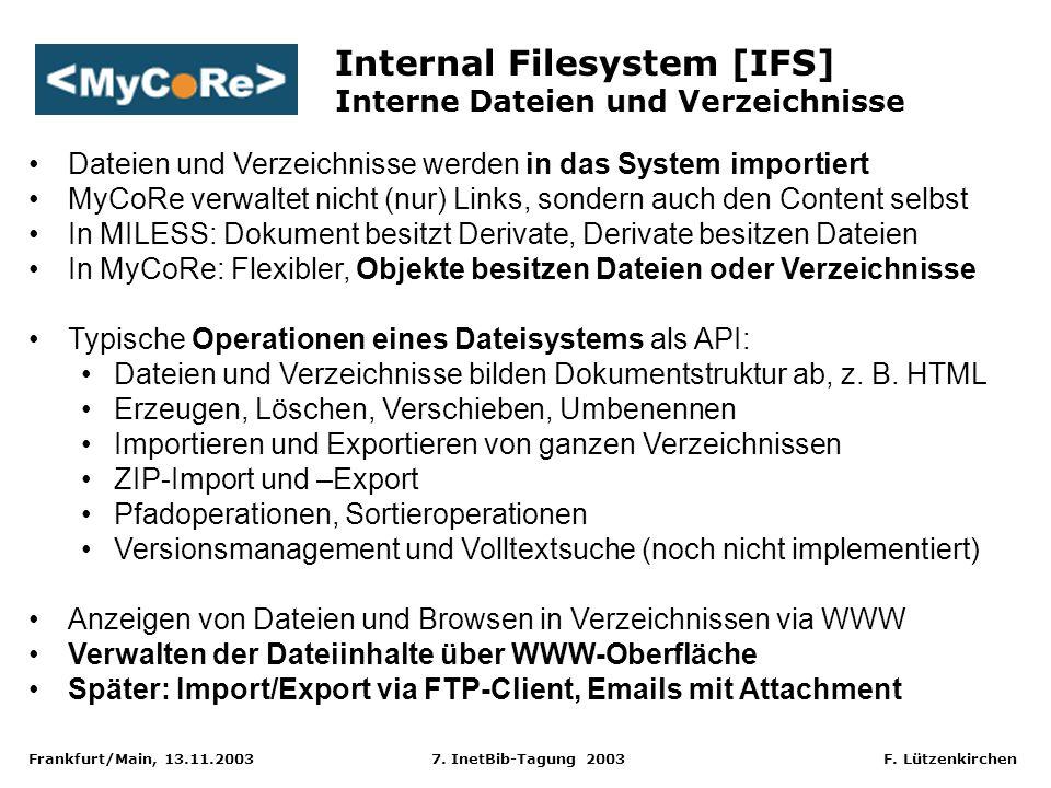 Frankfurt/Main, 13.11.2003 7. InetBib-Tagung 2003 F. Lützenkirchen Internal Filesystem [IFS] Interne Dateien und Verzeichnisse Dateien und Verzeichnis
