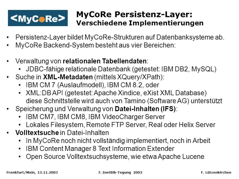 Frankfurt/Main, 13.11.2003 7. InetBib-Tagung 2003 F. Lützenkirchen MyCoRe Persistenz-Layer: Verschiedene Implementierungen Persistenz-Layer bildet MyC