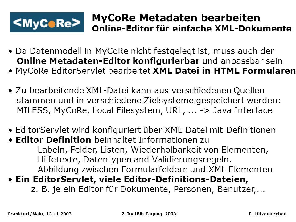 Frankfurt/Main, 13.11.2003 7. InetBib-Tagung 2003 F. Lützenkirchen Da Datenmodell in MyCoRe nicht festgelegt ist, muss auch der Online Metadaten-Edito