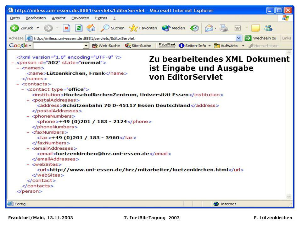 Frankfurt/Main, 13.11.2003 7. InetBib-Tagung 2003 F. Lützenkirchen Zu bearbeitendes XML Dokument ist Eingabe und Ausgabe von EditorServlet