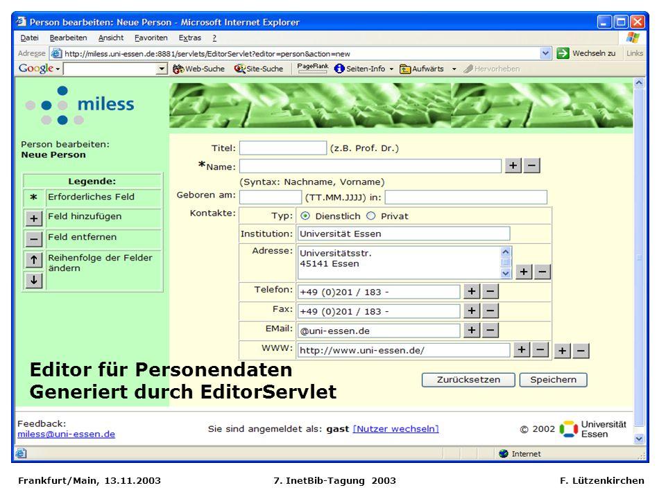 Frankfurt/Main, 13.11.2003 7. InetBib-Tagung 2003 F. Lützenkirchen Editor für Personendaten Generiert durch EditorServlet