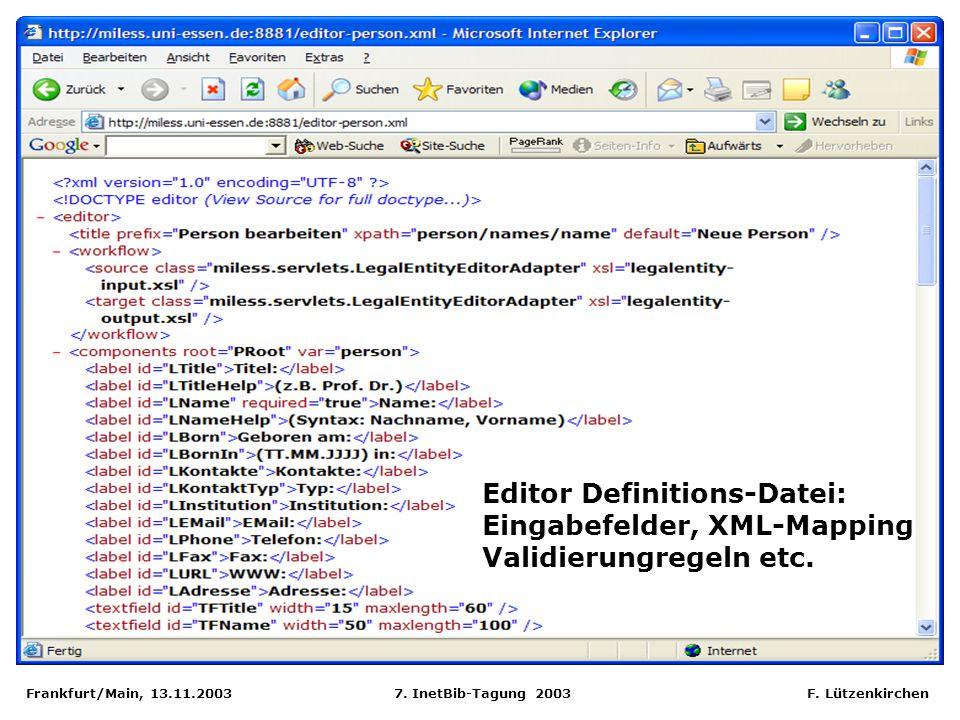 Frankfurt/Main, 13.11.2003 7. InetBib-Tagung 2003 F. Lützenkirchen Editor Definitions-Datei: Eingabefelder, XML-Mapping Validierungregeln etc.