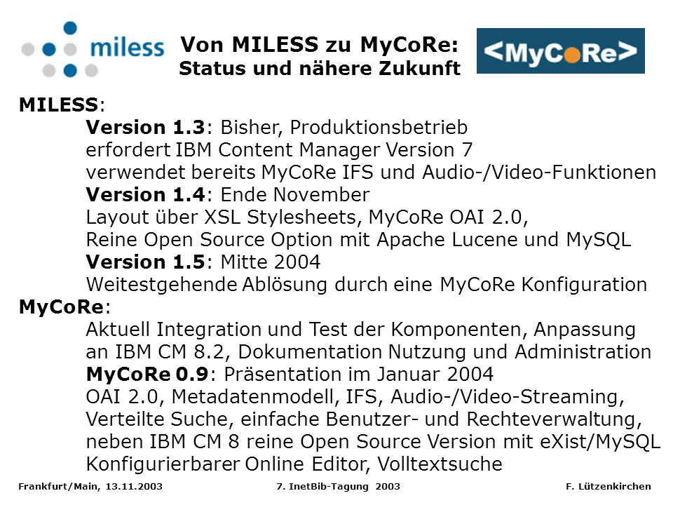 Frankfurt/Main, 13.11.2003 7. InetBib-Tagung 2003 F. Lützenkirchen MILESS: Version 1.3: Bisher, Produktionsbetrieb erfordert IBM Content Manager Versi