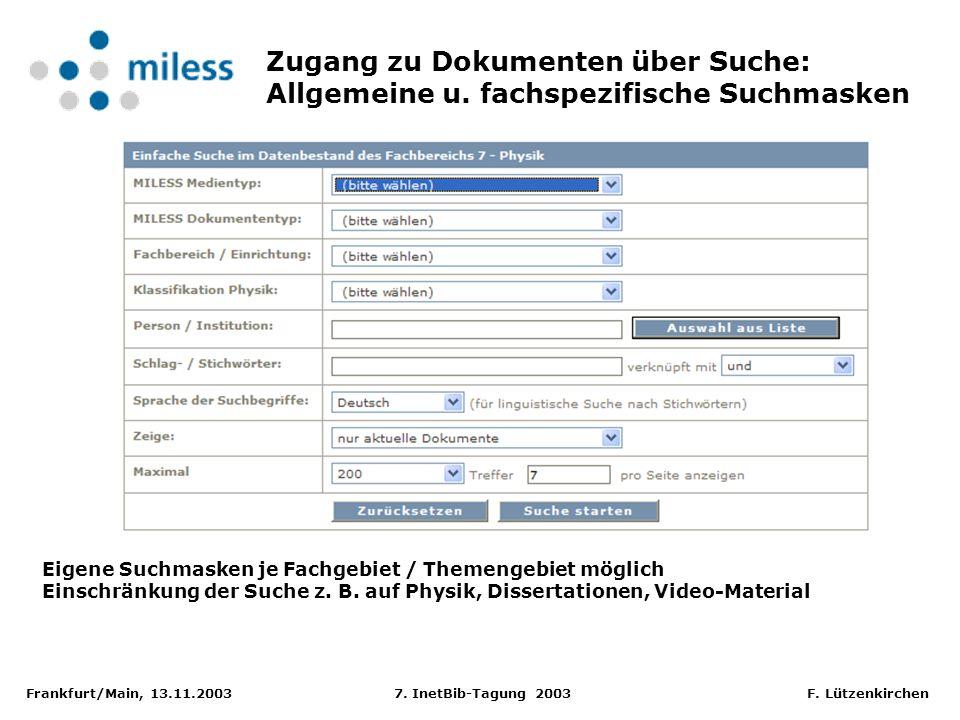 Frankfurt/Main, 13.11.2003 7. InetBib-Tagung 2003 F. Lützenkirchen Zugang zu Dokumenten über Suche: Allgemeine u. fachspezifische Suchmasken Eigene Su