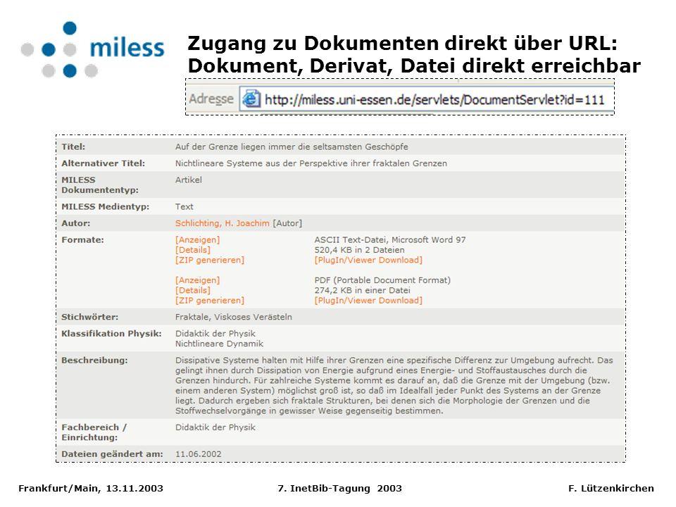 Frankfurt/Main, 13.11.2003 7. InetBib-Tagung 2003 F. Lützenkirchen Zugang zu Dokumenten direkt über URL: Dokument, Derivat, Datei direkt erreichbar