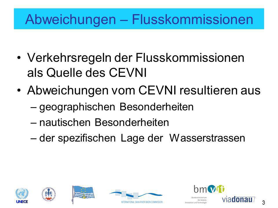 3 Abweichungen – Flusskommissionen Verkehrsregeln der Flusskommissionen als Quelle des CEVNI Abweichungen vom CEVNI resultieren aus –geographischen Besonderheiten –nautischen Besonderheiten –der spezifischen Lage der Wasserstrassen