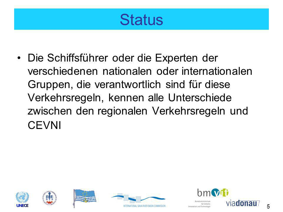 5 Status Die Schiffsführer oder die Experten der verschiedenen nationalen oder internationalen Gruppen, die verantwortlich sind für diese Verkehrsregeln, kennen alle Unterschiede zwischen den regionalen Verkehrsregeln und CEVNI