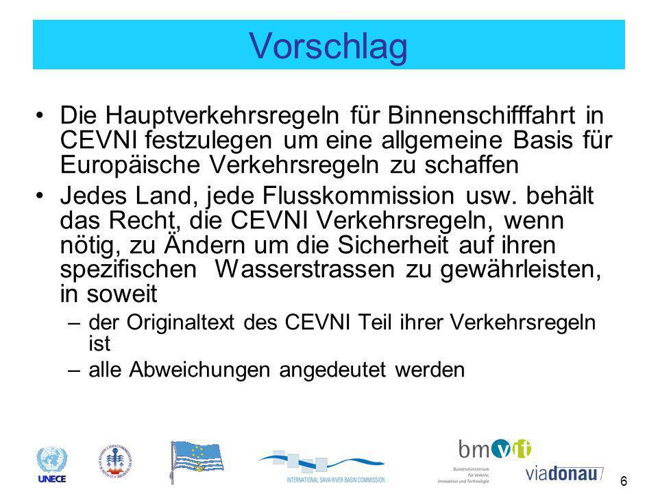 6 Vorschlag Die Hauptverkehrsregeln für Binnenschifffahrt in CEVNI festzulegen um eine allgemeine Basis für Europäische Verkehrsregeln zu schaffen Jedes Land, jede Flusskommission usw.