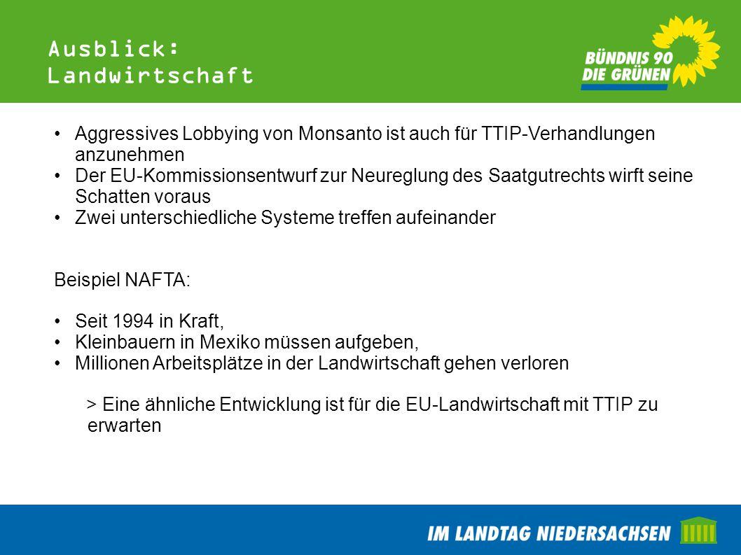 Ausblick: Landwirtschaft Aggressives Lobbying von Monsanto ist auch für TTIP-Verhandlungen anzunehmen Der EU-Kommissionsentwurf zur Neureglung des Saa