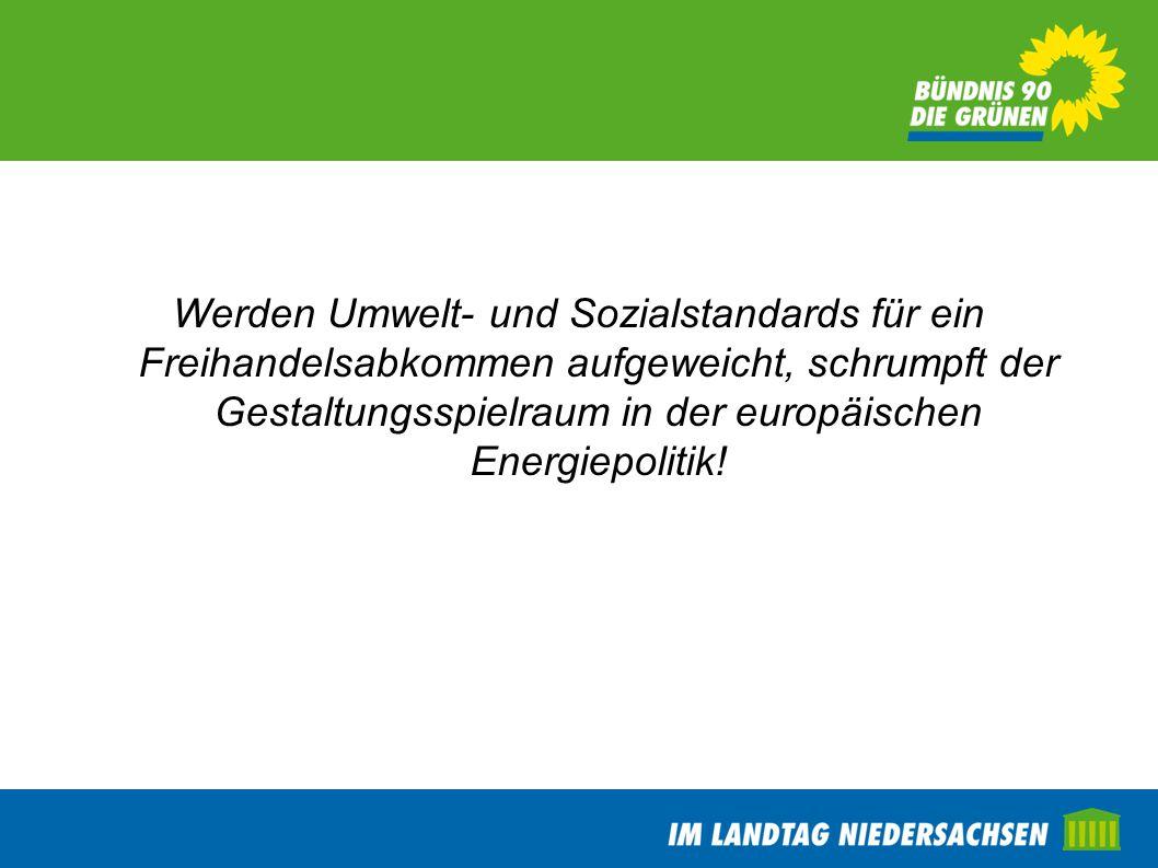 Werden Umwelt- und Sozialstandards für ein Freihandelsabkommen aufgeweicht, schrumpft der Gestaltungsspielraum in der europäischen Energiepolitik!