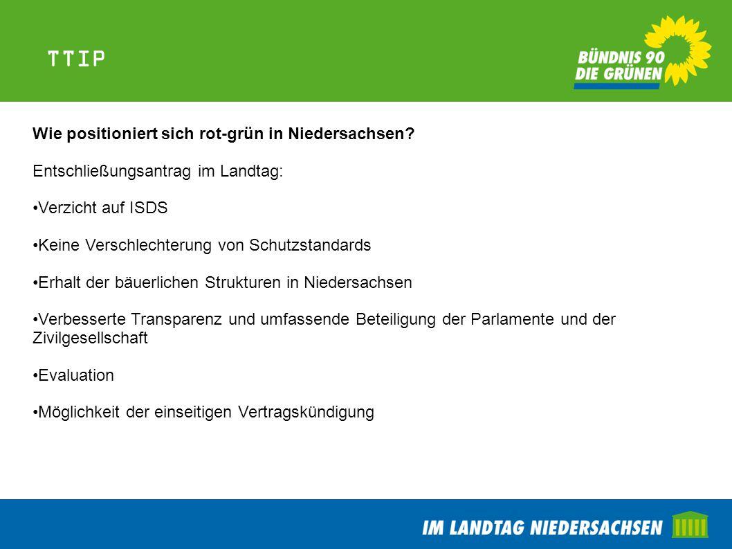 TTIP Wie positioniert sich rot-grün in Niedersachsen? Entschließungsantrag im Landtag: Verzicht auf ISDS Keine Verschlechterung von Schutzstandards Er