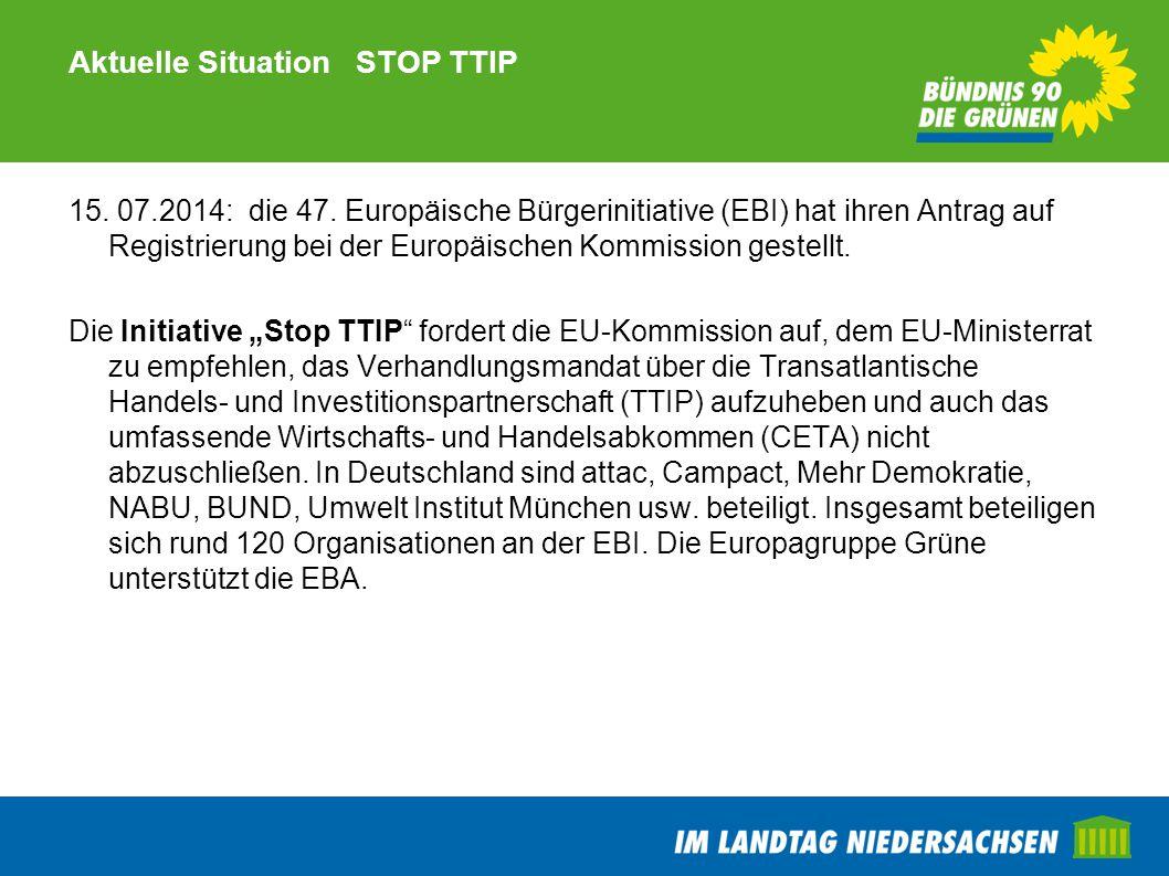 Aktuelle Situation STOP TTIP 15. 07.2014: die 47. Europäische Bürgerinitiative (EBI) hat ihren Antrag auf Registrierung bei der Europäischen Kommissio