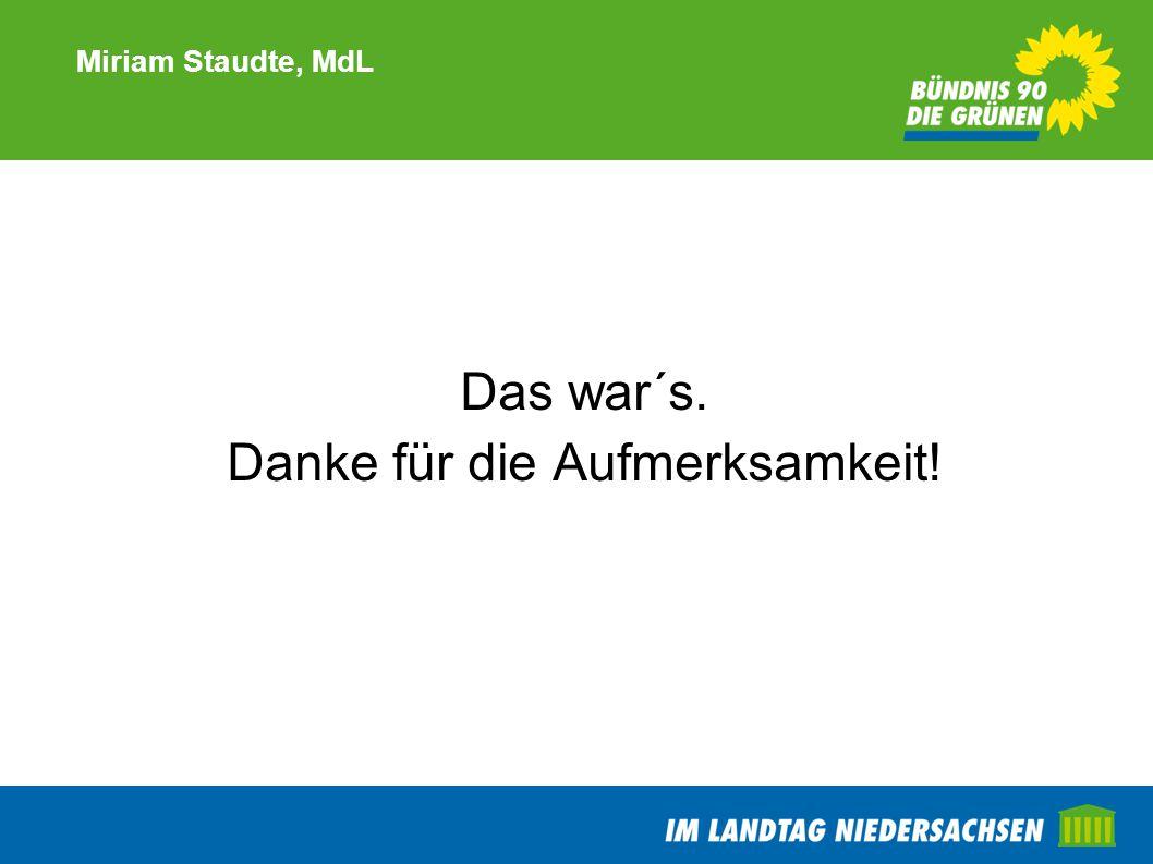 Miriam Staudte, MdL Das war´s. Danke für die Aufmerksamkeit!