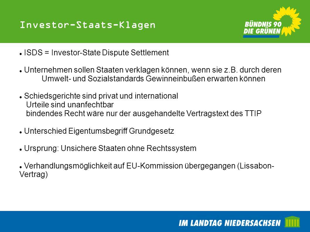 Investor-Staats-Klagen ISDS = Investor-State Dispute Settlement Unternehmen sollen Staaten verklagen können, wenn sie z.B. durch deren Umwelt- und Soz