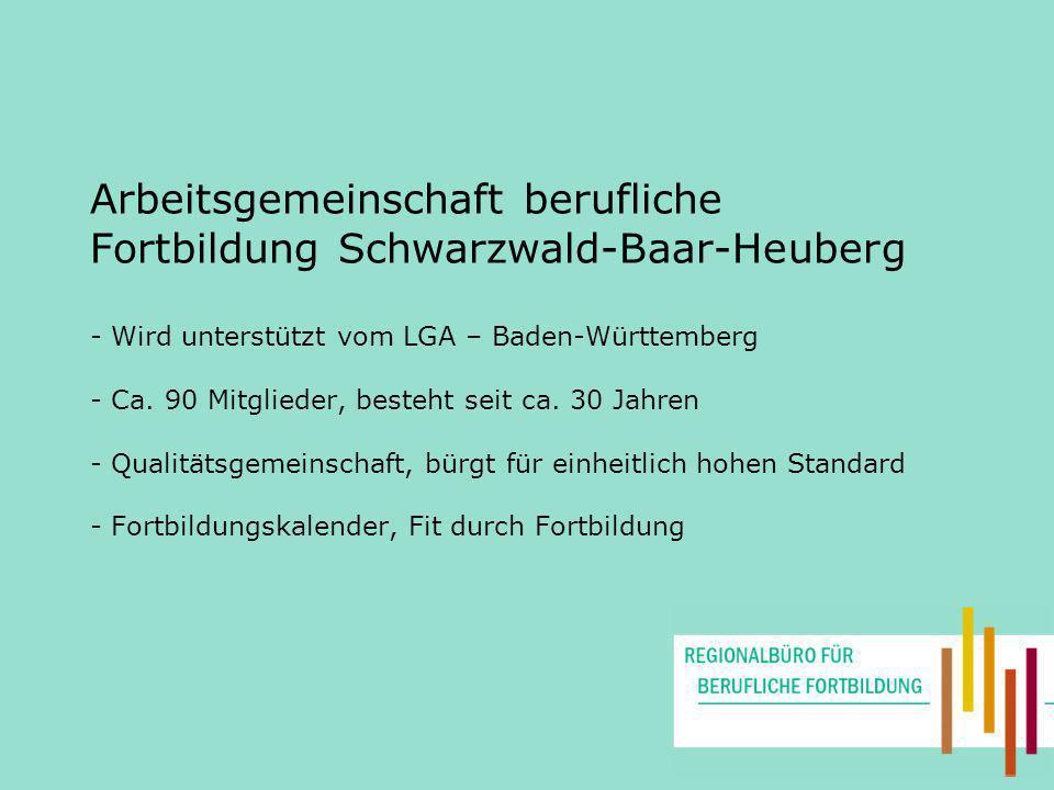 Arbeitsgemeinschaft berufliche Fortbildung Schwarzwald-Baar-Heuberg - Wird unterstützt vom LGA – Baden-Württemberg - Ca. 90 Mitglieder, besteht seit c