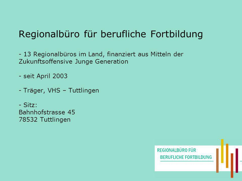 Regionalbüro für berufliche Fortbildung - 13 Regionalbüros im Land, finanziert aus Mitteln der Zukunftsoffensive Junge Generation - seit April 2003 -