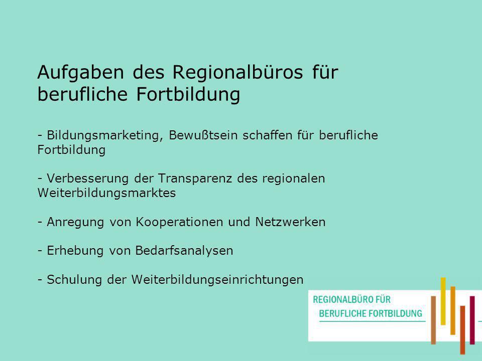 Aufgaben des Regionalbüros für berufliche Fortbildung - Bildungsmarketing, Bewußtsein schaffen für berufliche Fortbildung - Verbesserung der Transpare