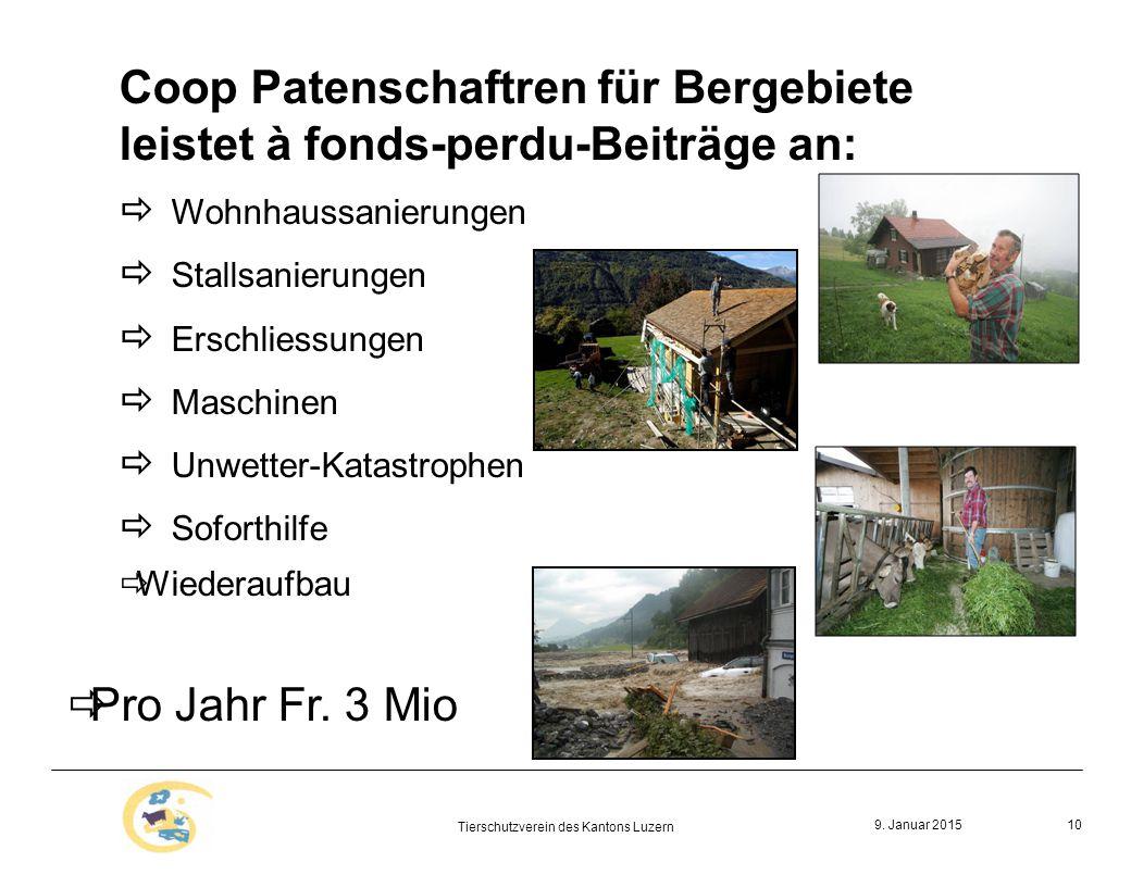 9. Januar 2015 Tierschutzverein des Kantons Luzern 10 Coop Patenschaftren für Bergebiete leistet à fonds-perdu-Beiträge an:  Wohnhaussanierungen  St
