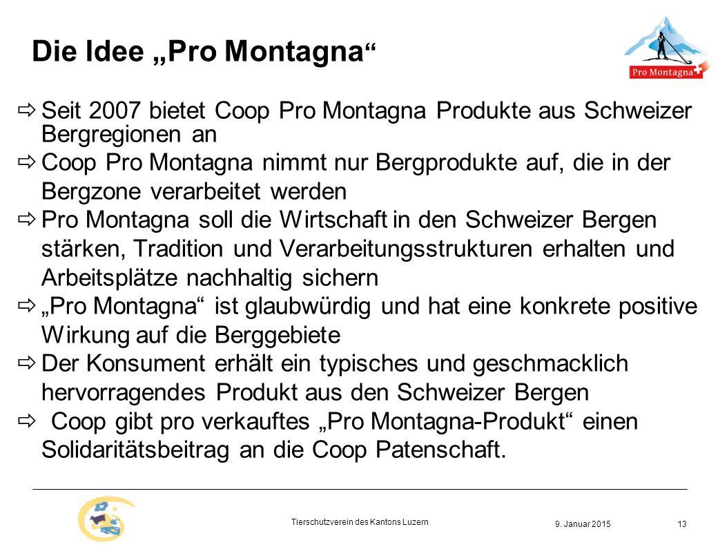 """9. Januar 2015 Tierschutzverein des Kantons Luzern 13 Die Idee """"Pro Montagna """"  Seit 2007 bietet Coop Pro Montagna Produkte aus Schweizer Bergregione"""
