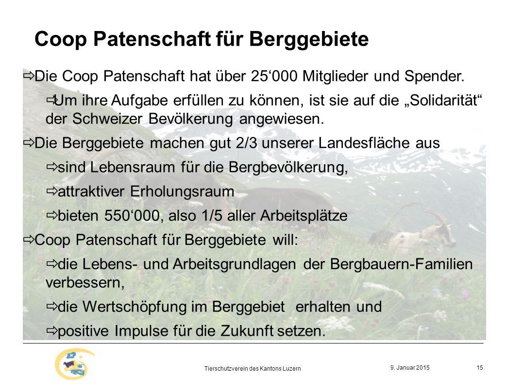 9. Januar 2015 Tierschutzverein des Kantons Luzern 15  Die Coop Patenschaft hat über 25'000 Mitglieder und Spender.  Um ihre Aufgabe erfüllen zu kön