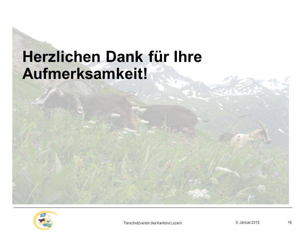 9. Januar 2015 Tierschutzverein des Kantons Luzern 16 Herzlichen Dank für Ihre Aufmerksamkeit!