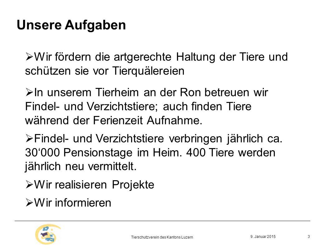 9. Januar 2015 Tierschutzverein des Kantons Luzern 3 Unsere Aufgaben  Wir fördern die artgerechte Haltung der Tiere und schützen sie vor Tierquälerei