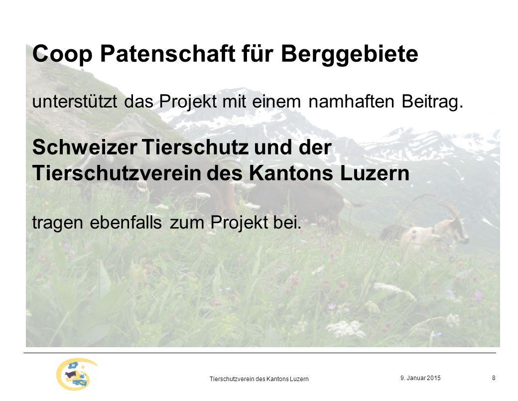 9. Januar 2015 Tierschutzverein des Kantons Luzern 8 Coop Patenschaft für Berggebiete unterstützt das Projekt mit einem namhaften Beitrag. Schweizer T