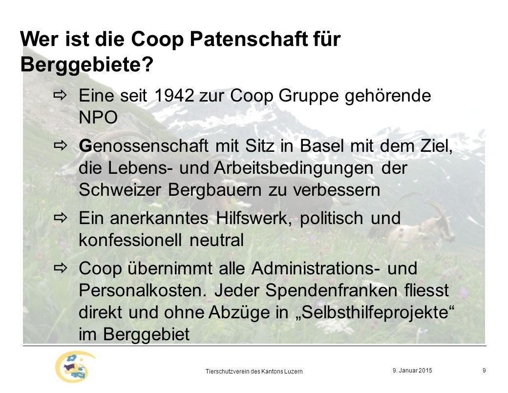 9. Januar 2015 Tierschutzverein des Kantons Luzern 9 Wer ist die Coop Patenschaft für Berggebiete.
