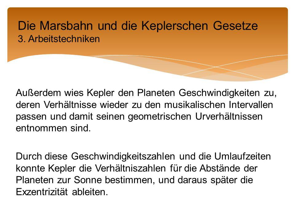 Außerdem wies Kepler den Planeten Geschwindigkeiten zu, deren Verhältnisse wieder zu den musikalischen Intervallen passen und damit seinen geometrischen Urverhältnissen entnommen sind.